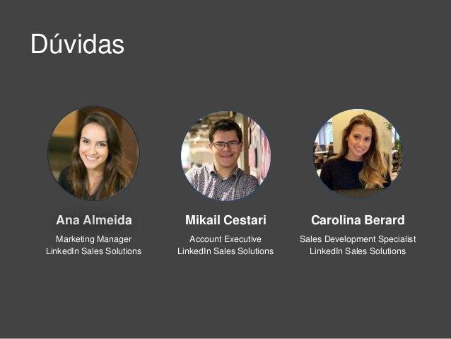 Dúvidas Mikail Cestari Account Executive LinkedIn Sales Solutions Ana Almeida Marketing Manager LinkedIn Sales Solutions C...