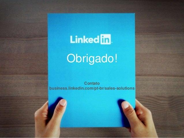 Obrigado! Contato business.linkedin.com/pt-br/sales-solutions
