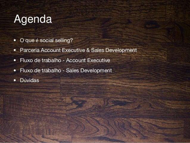 Agenda • O que é social selling? • Parceria Account Executive & Sales Development • Fluxo de trabalho - Account Executive ...
