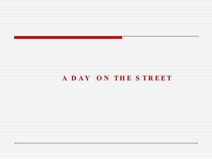 A DAY  ON THE STREET