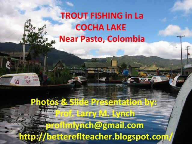 A day 39 s trout fishing at la cocha lake in colombia for Trout farm fishing near me
