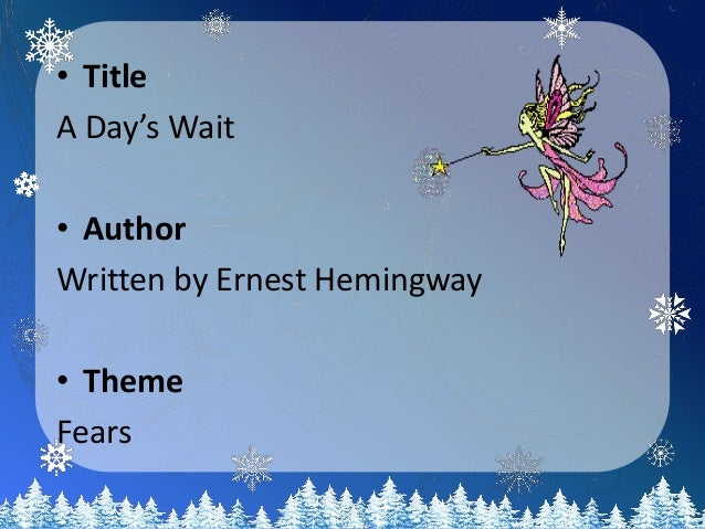 a day s wait Short stories of ernest hemingway study guide contains a biography of ernest  hemingway, literature essays, quiz questions, major themes,.