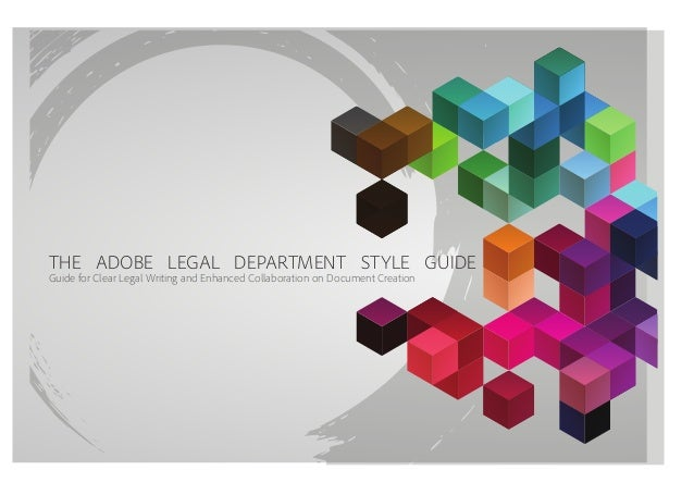 THE ADOBE LEGAL DEPARTMENT STYLE GUIDE Guide for Clear Legal Writing and Enhanced Collaboration on Document Creation