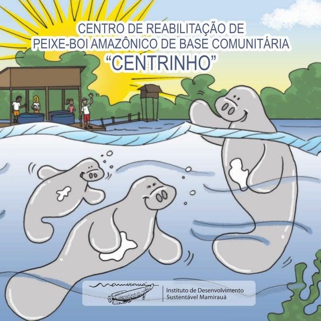 """l,   CENTRQÀDEBEABILITAÇÃO DE l PEIXE-BOI AMAZONICQDE BASE COMUNITÁRIA  """"GENITRINHO""""  Instituto de Desenvolivimento Susten..."""