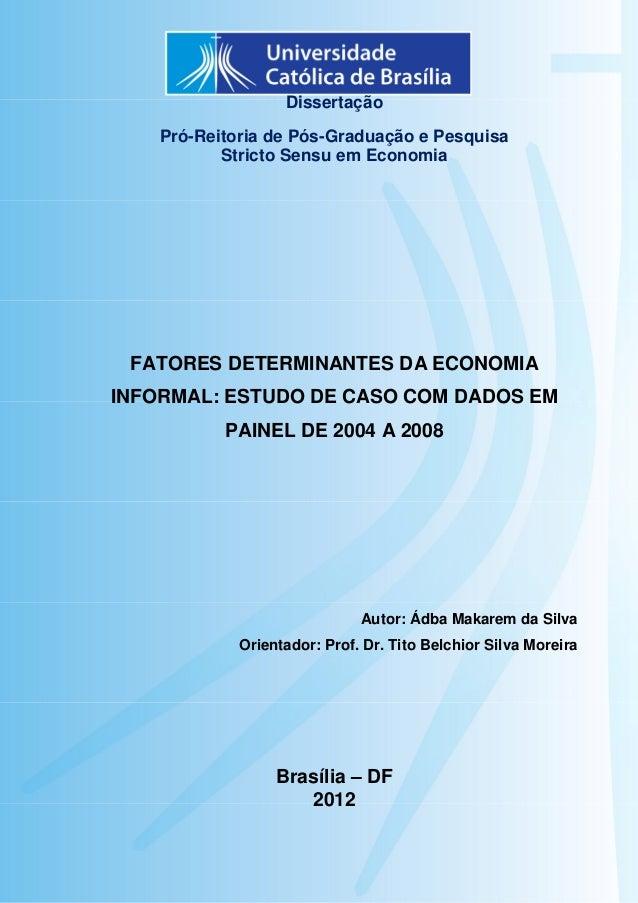 1 Dissertação Pró-Reitoria de Pós-Graduação e Pesquisa Stricto Sensu em Economia FATORES DETERMINANTES DA ECONOMIA INFORMA...