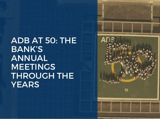 ADB AT 50: THE BANK'S ANNUAL MEETINGS THROUGH THE YEARS