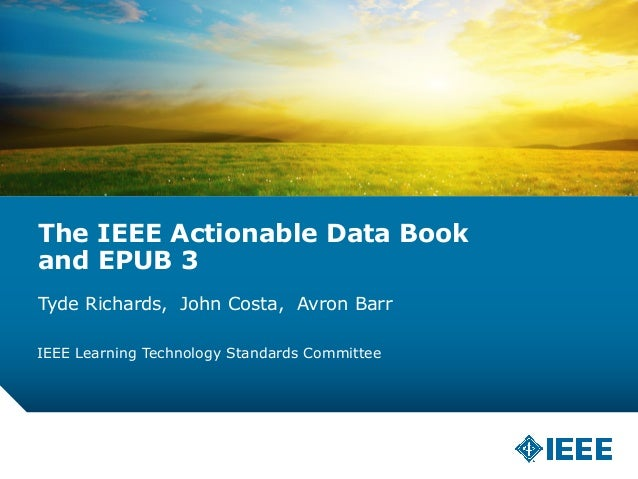 The IEEE Actionable Data Book  and EPUB 3  Tyde Richards, John Costa, Avron Barr  IEEE Learning Technology Standards Commi...