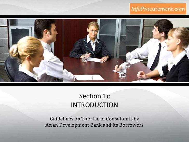 Section 1c INTRODUCTION<br />Guidelines on The Use of Consultants by Asian Development Bank and Its Borrowers<br />