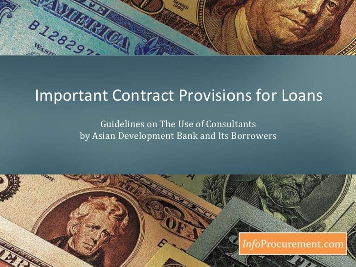 Important Contract Provisions for Loans <br />Guidelines on The Use of Consultants by Asian Development Bank and Its Borro...