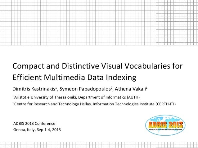 ADBIS 2013 Conference Genoa, Italy, Sep 1-4, 2013 Compact and Distinctive Visual Vocabularies for Efficient Multimedia Dat...