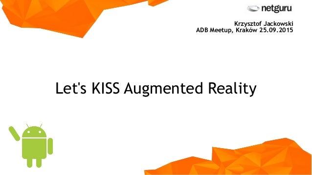 Let's KISS Augmented Reality Krzysztof Jackowski ADB Meetup, Kraków 25.09.2015