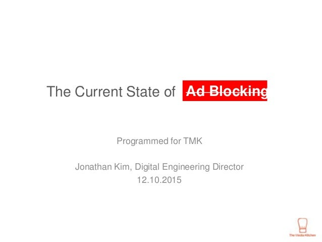 The Current State of Programmed for TMK Jonathan Kim, Digital Engineering Director 12.10.2015 Ad Blocking