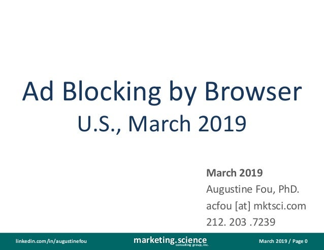 March 2019 / Page 0marketing.scienceconsulting group, inc. linkedin.com/in/augustinefou Ad Blocking by Browser U.S., March...