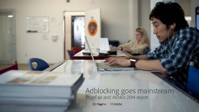 Adblocking goes mainstream PageFair and Adobe 2014 report