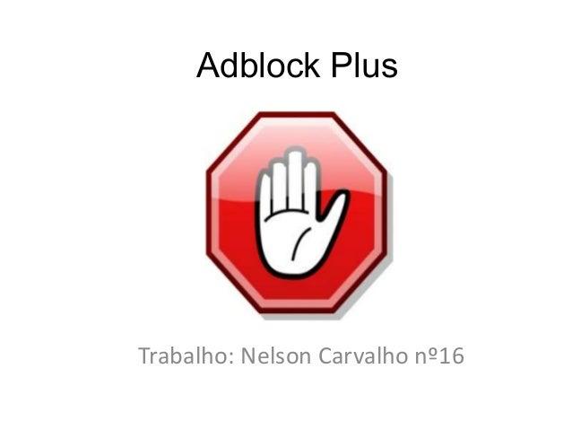 Adblock Plus Trabalho: Nelson Carvalho nº16