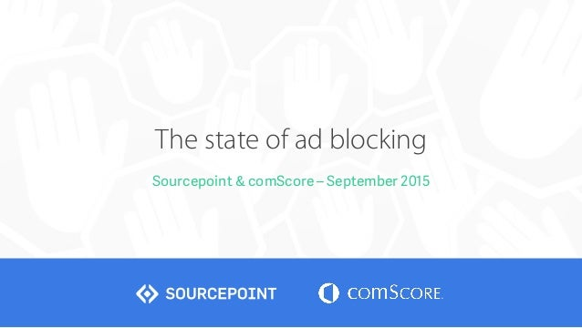 The state of ad blocking Sourcepoint & comScore – September 2015