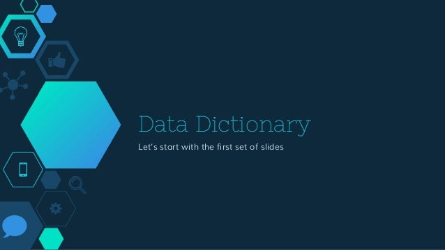 Data Dictionary Let's start with the first set of slides
