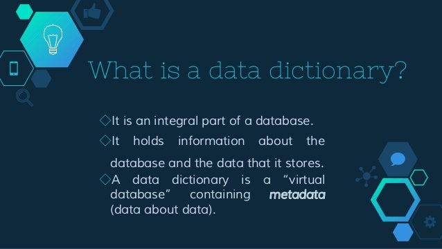 What is a data dictionary? ◇It is an integral part of a database. ◇It holds information about the database and the data th...