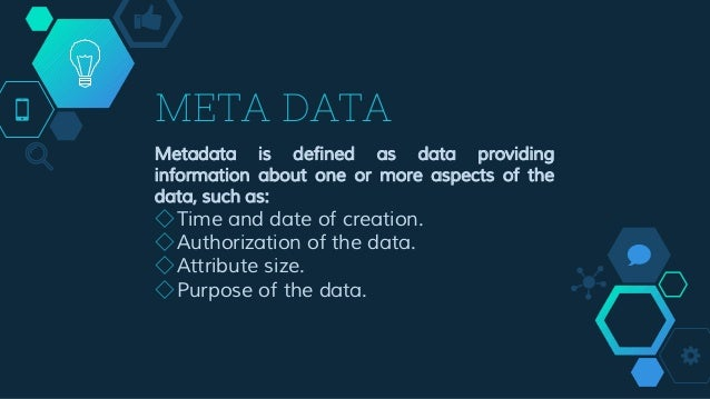 META DATA Metadata is defined as data providing information about one or more aspects of the data, such as: ◇Time and date...