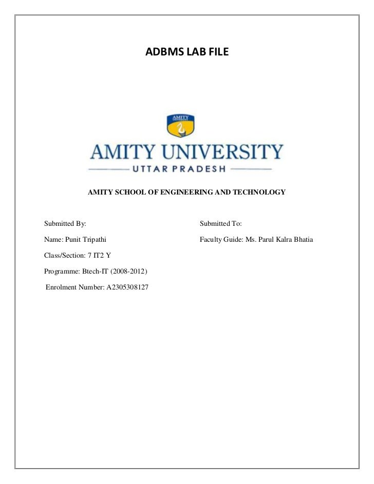ADBMS LAB FILE                AMITY SCHOOL OF ENGINEERING AND TECHNOLOGYSubmitted By:                          Submitted T...