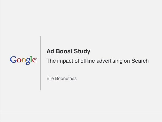 Ad Boost StudyThe impact of offline advertising on SearchElie Boonefaes                                 Google Confidentia...