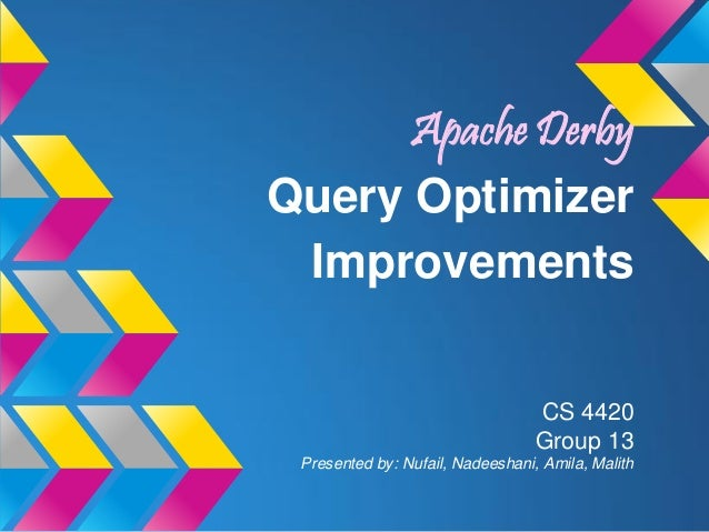 Apache DerbyQuery Optimizer Improvements                                  CS 4420                                  Group 1...