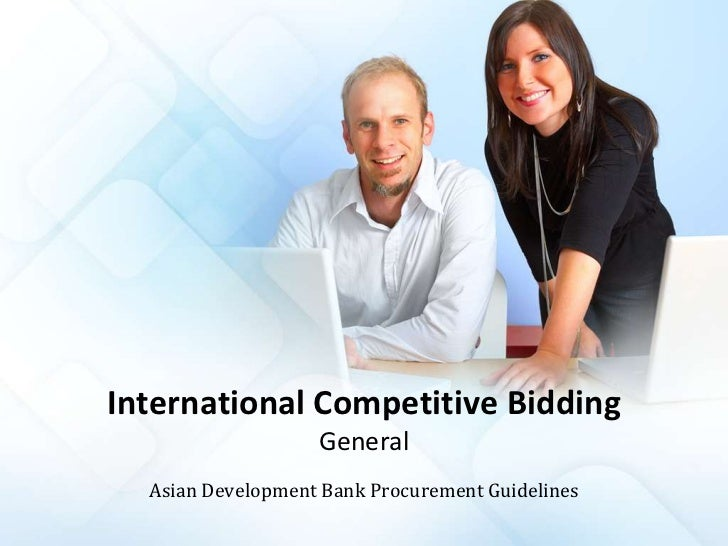 International Competitive BiddingGeneral<br />Asian Development Bank Procurement Guidelines<br />