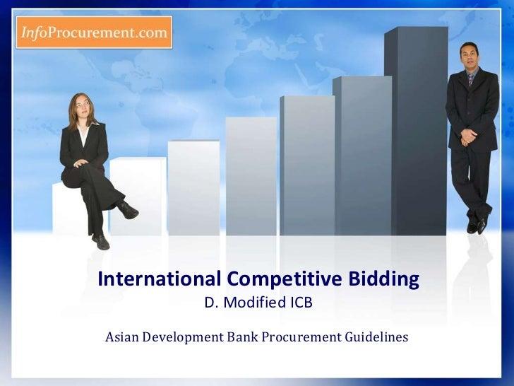 International Competitive BiddingD. Modified ICB <br />Asian Development Bank Procurement Guidelines<br />