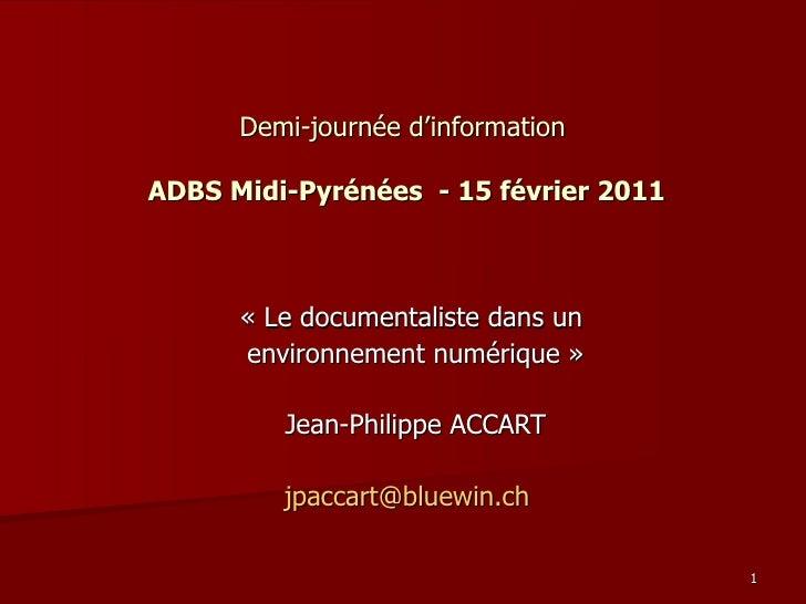 Demi-journée d'information    ADBS Midi-Pyrénées  - 15 février 2011 «Le documentaliste dans un  environnement numérique...