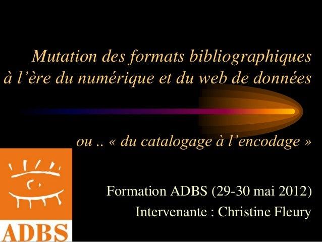 Mutation desformats bibliographiquesà l'ère du numérique et du web de donnéesou .. «du catalogage à l'encodage»  Formation...