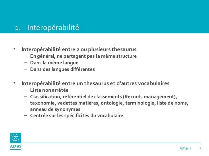 <ul><li>Interopérabilité  </li></ul><ul><li>Interopérabilité entre 2 ou plusieurs thesaurus </li></ul><ul><ul><li>En génér...