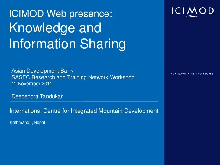 ICIMOD Web presence:Knowledge andInformation SharingAsian Development BankSASEC Research and Training Network Workshop11 N...