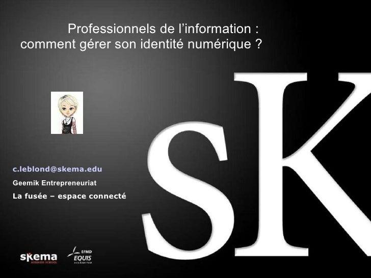 Professionnels de l'information: comment gérer son identité numérique? [email_address] Geemik Entrepreneuriat   La fusé...