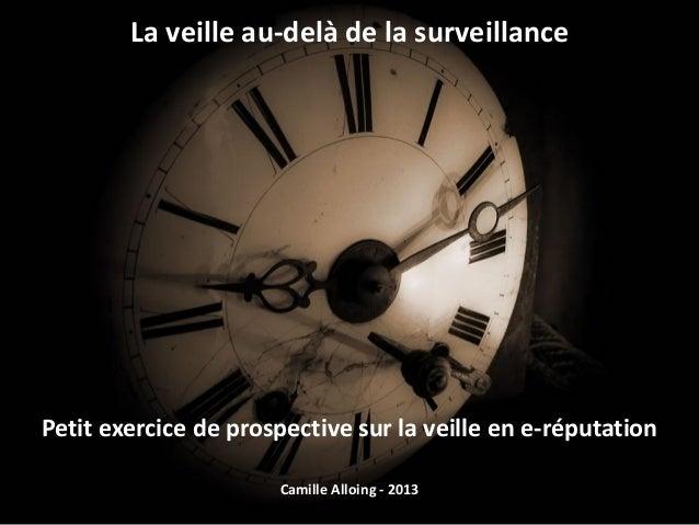 La veille au-delà de la surveillancePetit exercice de prospective sur la veille en e-réputationCamille Alloing - 2013