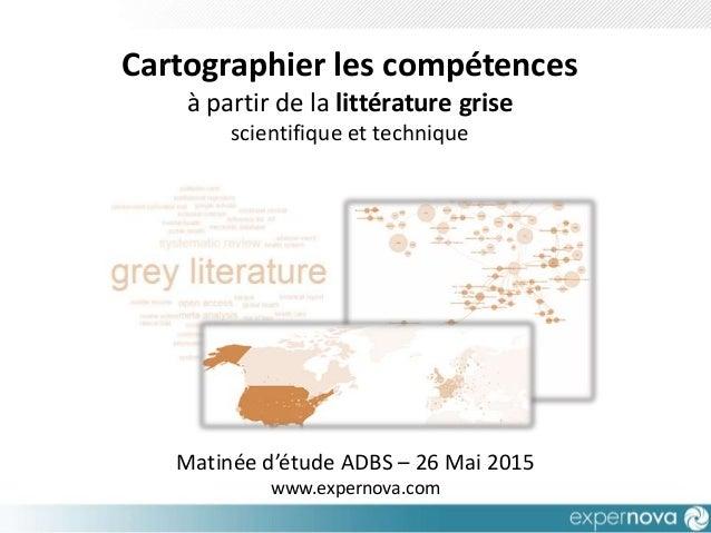 Matinée d'étude ADBS – 26 Mai 2015 www.expernova.com Cartographier les compétences à partir de la littérature grise scient...