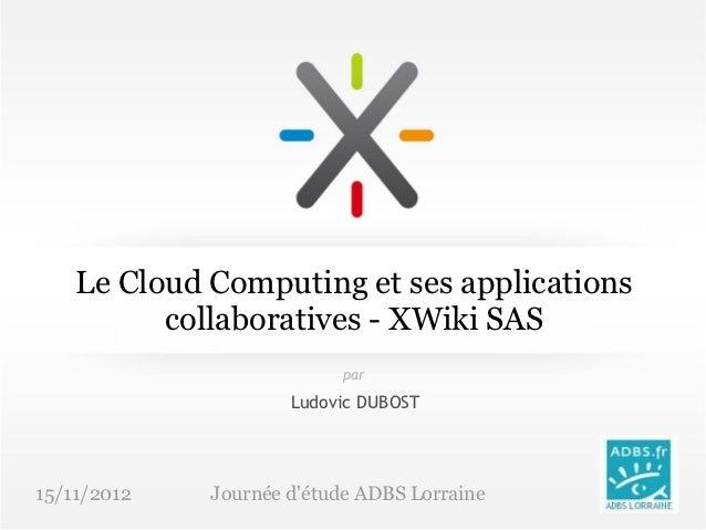 Le Cloud Computing et ses applications          collaboratives - XWiki SAS                           par                  ...