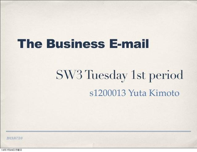 2013/07/10 The Business E-mail SW3Tuesday 1st period s1200013 Yuta Kimoto 13年7月29日月曜日