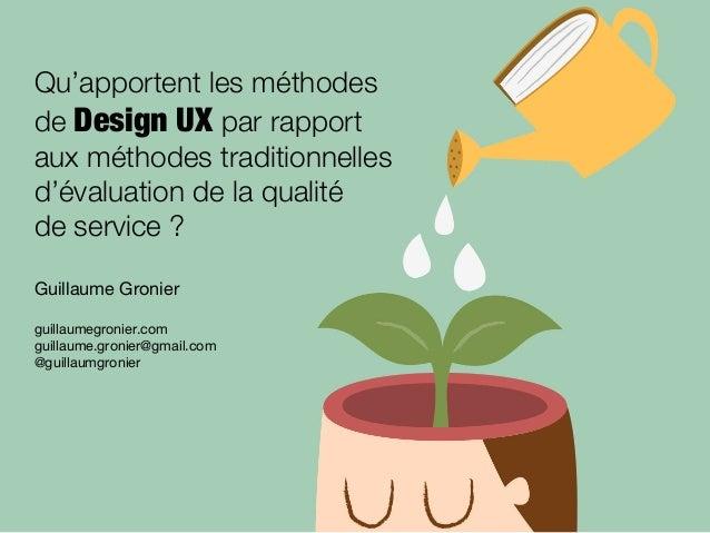 Qu'apportent les méthodes! de Design UX par rapport! aux méthodes traditionnelles d'évaluation de la qualité! de service ?...