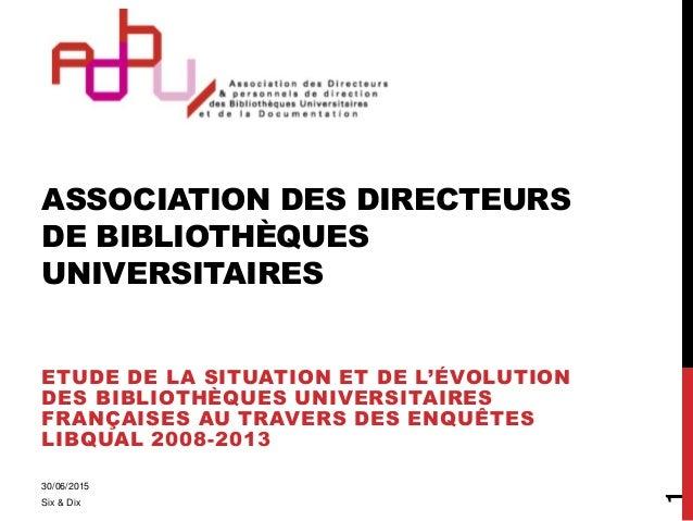 ASSOCIATION DES DIRECTEURS DE BIBLIOTHÈQUES UNIVERSITAIRES ETUDE DE LA SITUATION ET DE L'ÉVOLUTION DES BIBLIOTHÈQUES UNIVE...