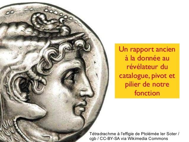 Tétradrachme à l'effigie de Ptolémée Ier Soter / cgb / CC-BY-SA via Wikimedia Commons Un rapport ancien à la donnée au rév...