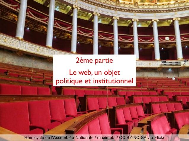 Hémicycle de l'Assemblée Nationale / maximebf / CC BY-NC-SA via Flickr 2ème partie Le web, un objet politique et instituti...