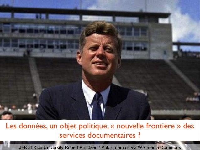 JFK at Rice University Robert Knudsen / Public domain via Wikimedia Commons Les données, un objet politique, «nouvelle fr...