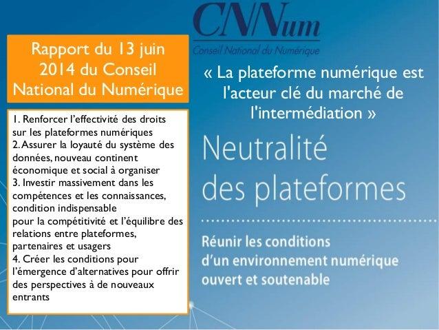 Rapport du 13 juin 2014 du Conseil National du Numérique 1. Renforcer l'effectivité des droits sur les plateformes numériq...