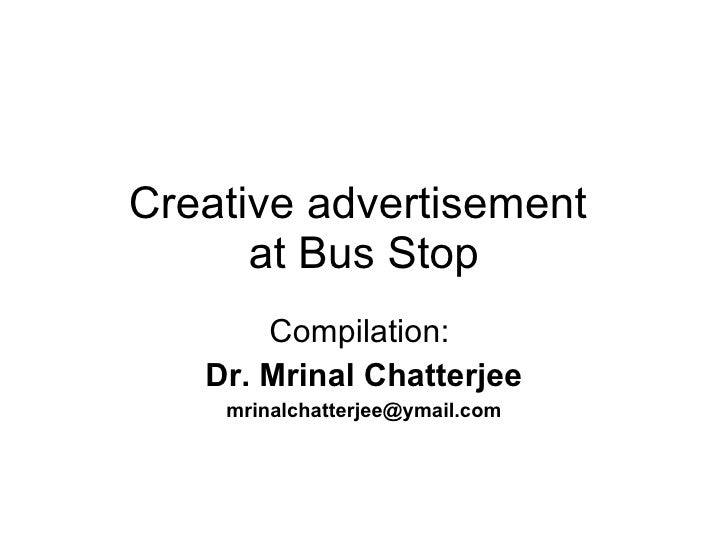 Creative advertisement  at Bus Stop Compilation:  Dr. Mrinal Chatterjee [email_address]