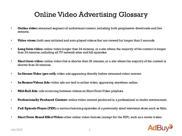 Online Video Advertising Glossary • Online video: streamed segment of audiovisual content, including both progressive dow...