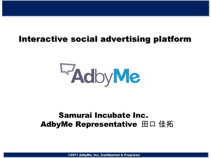 Interactive social advertising platform   Samurai Incubate Inc.       AdbyMe Representative  田口 佳拓