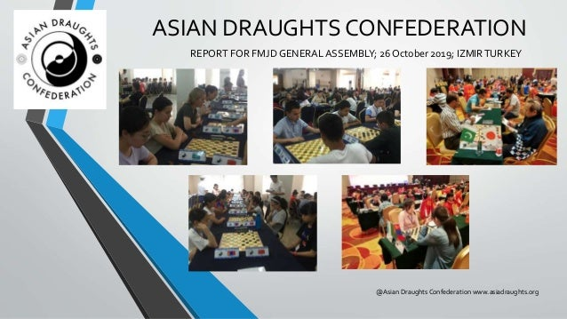 ASIAN DRAUGHTS CONFEDERATION REPORT FOR FMJD GENERALASSEMBLY; 26 October 2019; IZMIRTURKEY @Asian DraughtsConfederation ww...