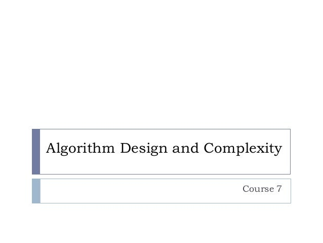 Algorithm Design and Complexity Course 7