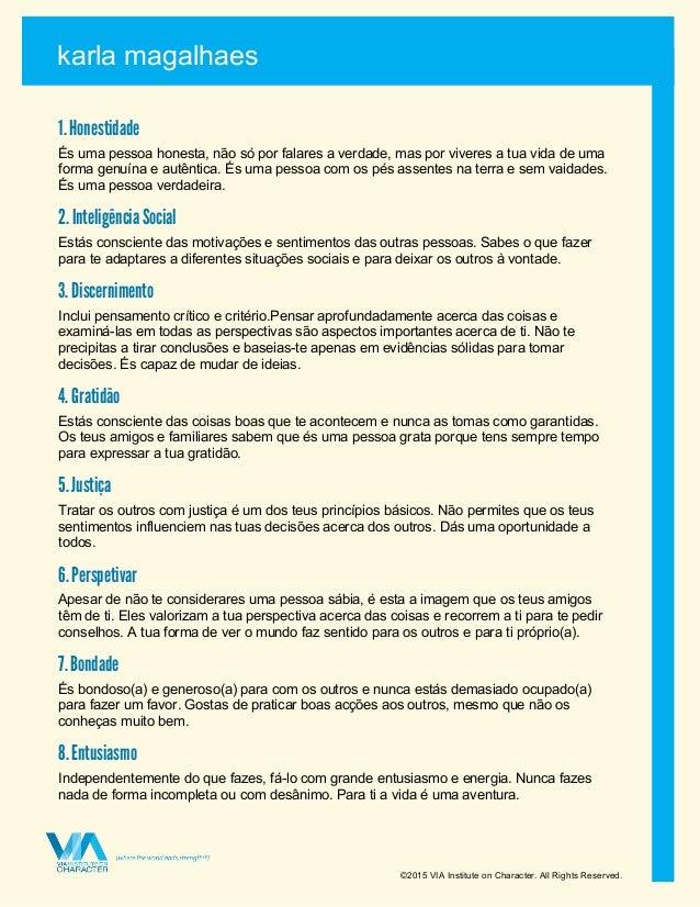 karla magalhaes ©2015 VIA Institute on Character. All Rights Reserved. 1. Honestidade És uma pessoa honesta, não só por fa...