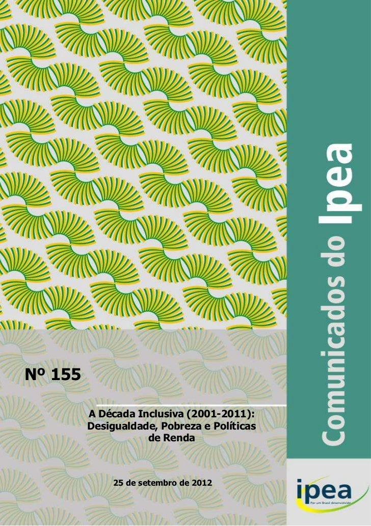Nº 155         A Década Inclusiva (2001-2011):         Desigualdade, Pobreza e Políticas                    de Renda      ...